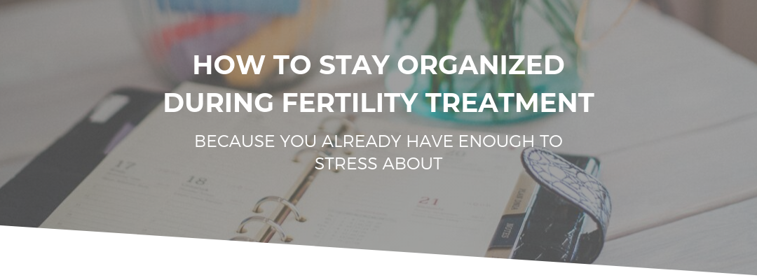 Three Steps to Organized Fertility Treatments